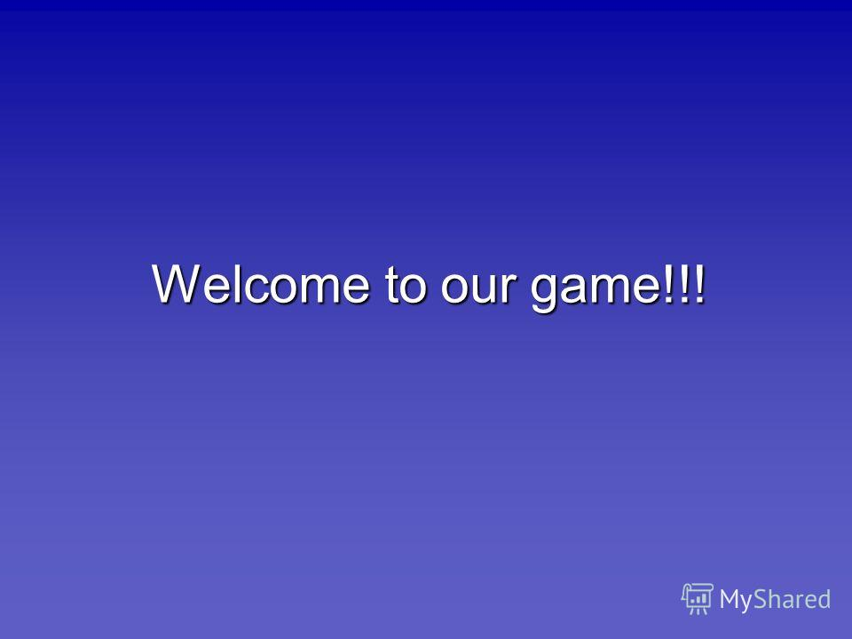 Welcome to our game!!!