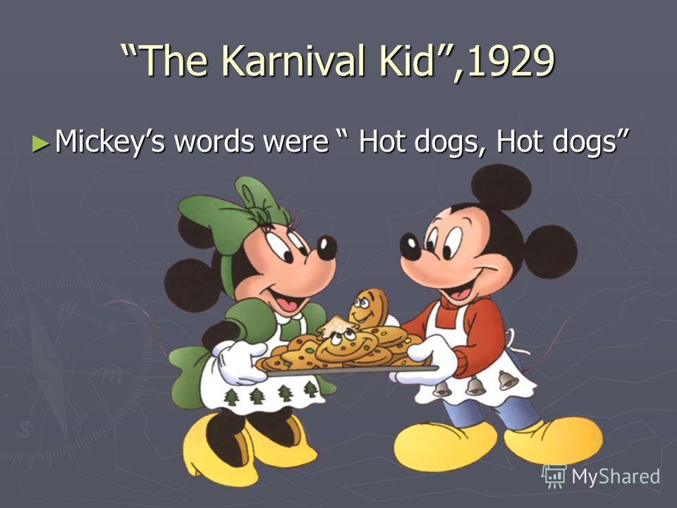 The Karnival Kid,1929 Mickeys words were Hot dogs, Hot dogs Mickeys words were Hot dogs, Hot dogs