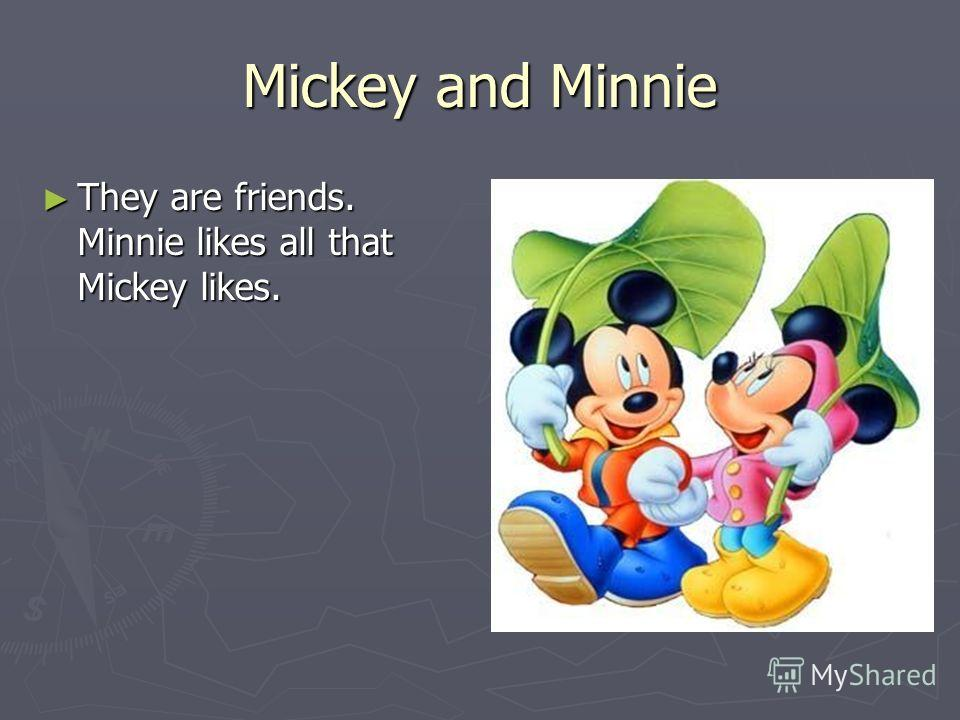 Mickey and Minnie They are friends. Minnie likes all that Mickey likes. They are friends. Minnie likes all that Mickey likes.