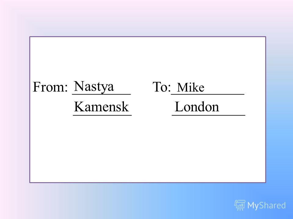 From: ________ To:__________ ________ __________ Nastya Mike KamenskLondon