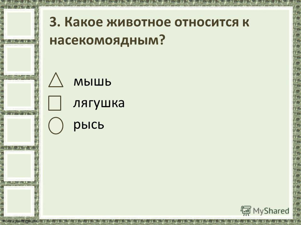 FokinaLida.75@mail.ru 3. Какое животное относится к насекомоядным? мышь лягушка рысь