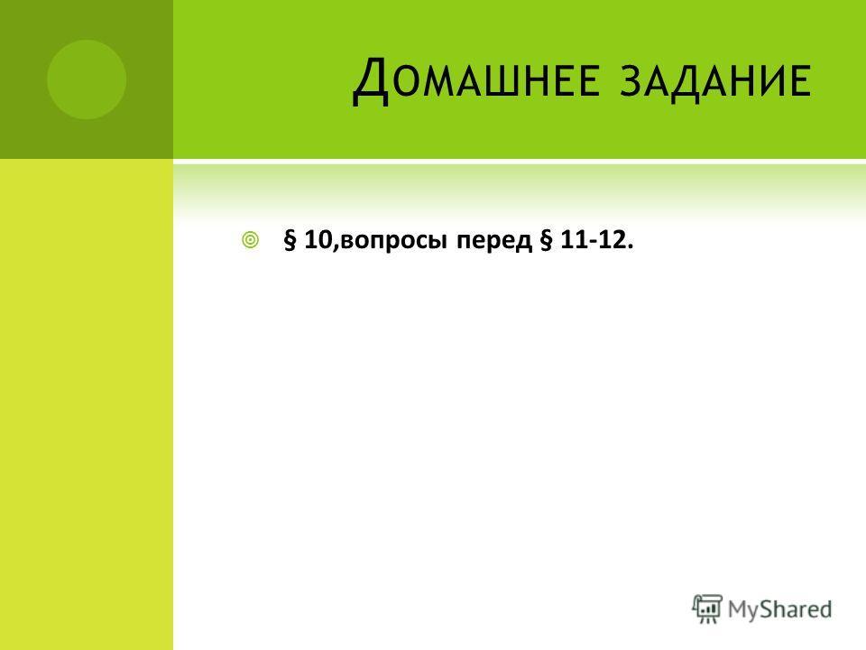 Д ОМАШНЕЕ ЗАДАНИЕ § 10,вопросы перед § 11-12.