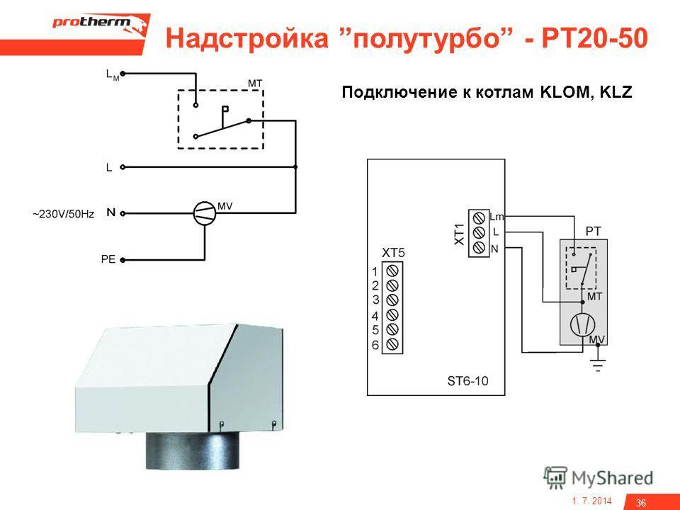 1. 7. 2014 36 Надстройка полутурбо - PT20-50 Подключение к котлам KLOM, KLZ