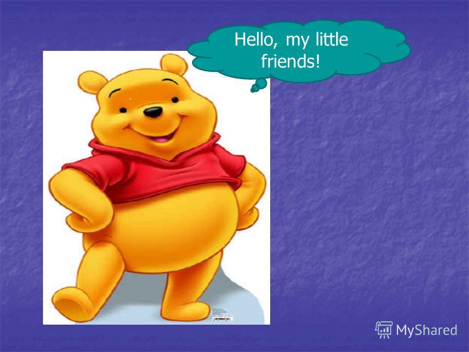 Hello, my little friends!