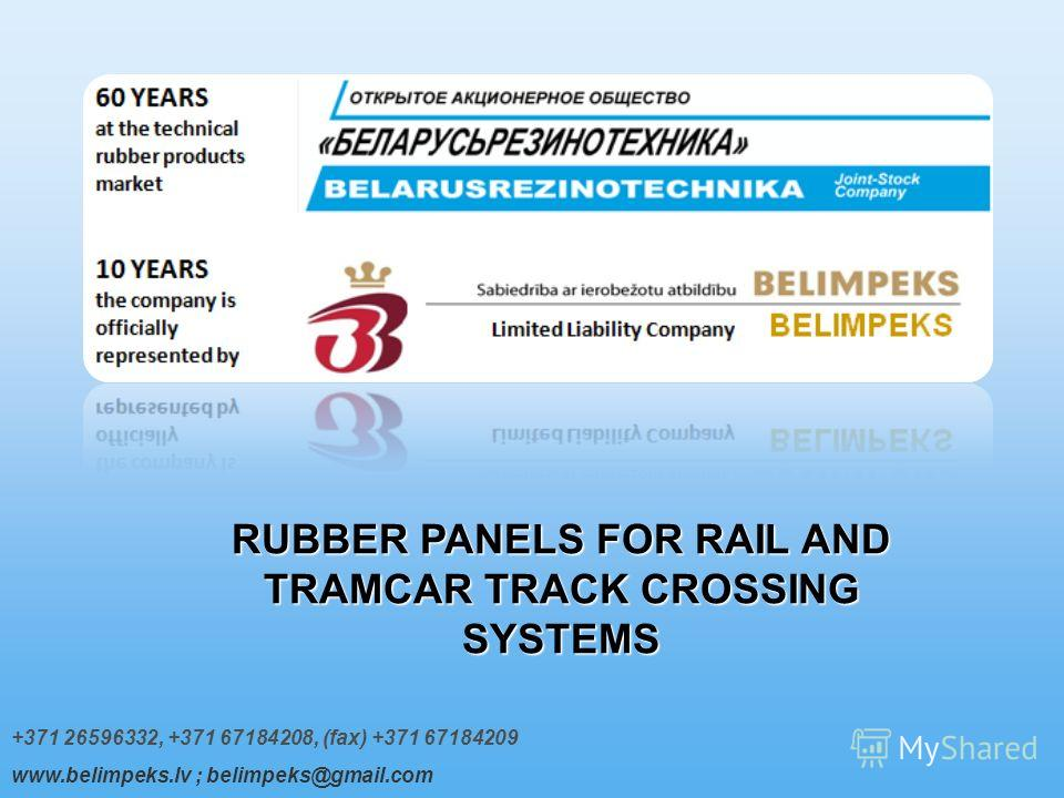 +371 26596332, +371 67184208, (fax) +371 67184209 www.belimpeks.lv ; belimpeks@gmail.com RUBBER PANELS FOR RAIL AND TRAMCAR TRACK CROSSING SYSTEMS
