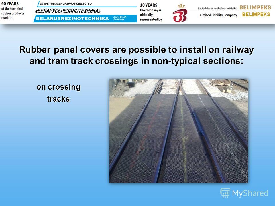 on crossing tracks Rubber panel covers are possible to install on railway and tram track crossings in non-typical sections: