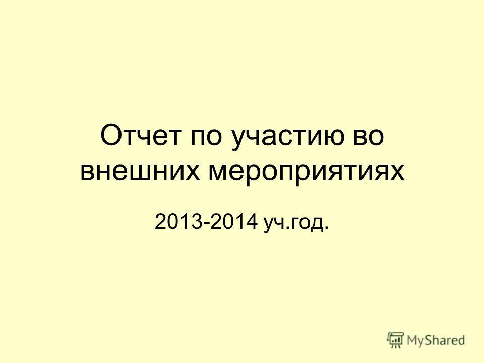 Отчет по участию во внешних мероприятиях 2013-2014 уч.год.