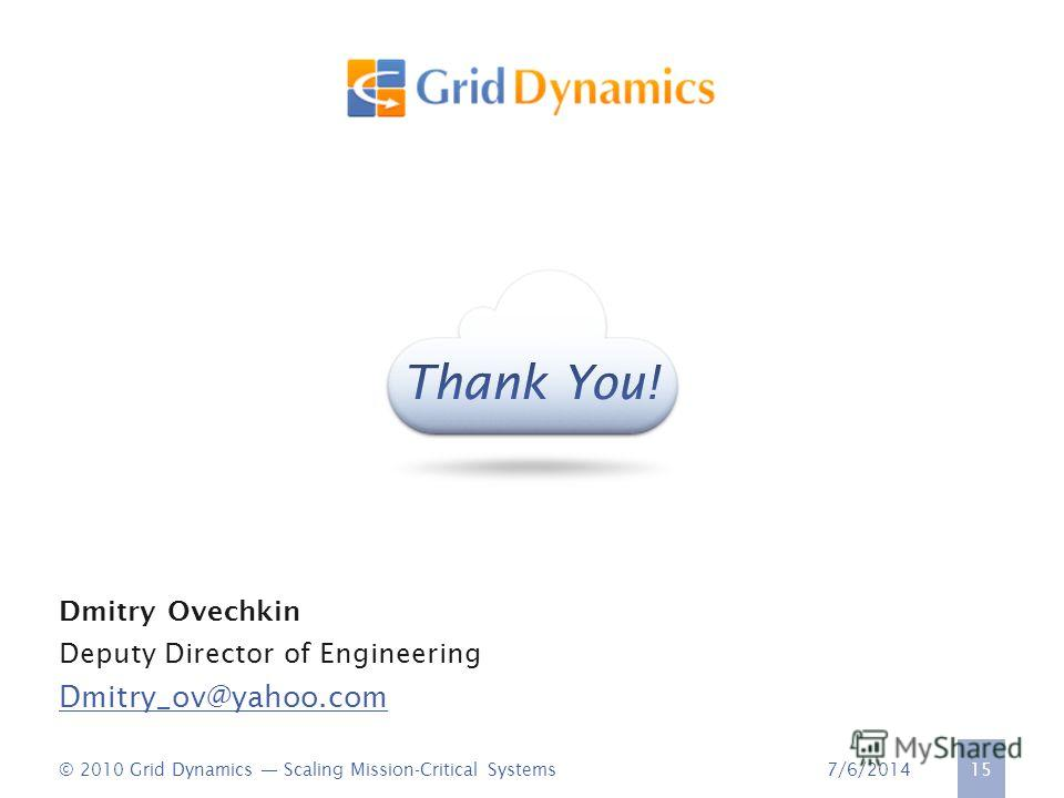7/6/2014© 2010 Grid Dynamics Scaling Mission-Critical Systems 15 Dmitry Ovechkin Deputy Director of Engineering Dmitry_ov@yahoo.com