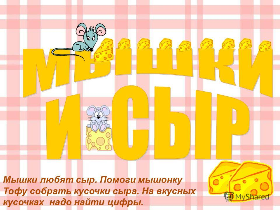 Мышки любят сыр. Помоги мышонку Тофу собрать кусочки сыра. На вкусных кусочках надо найти цифры.