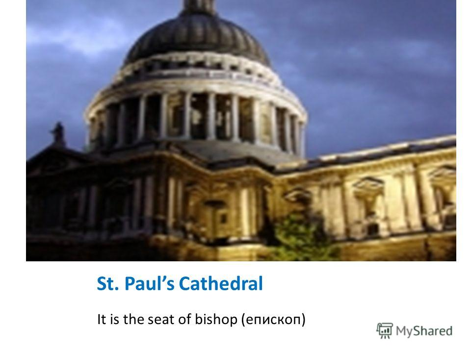 St. Pauls Cathedral It is the seat of bishop (епископ)