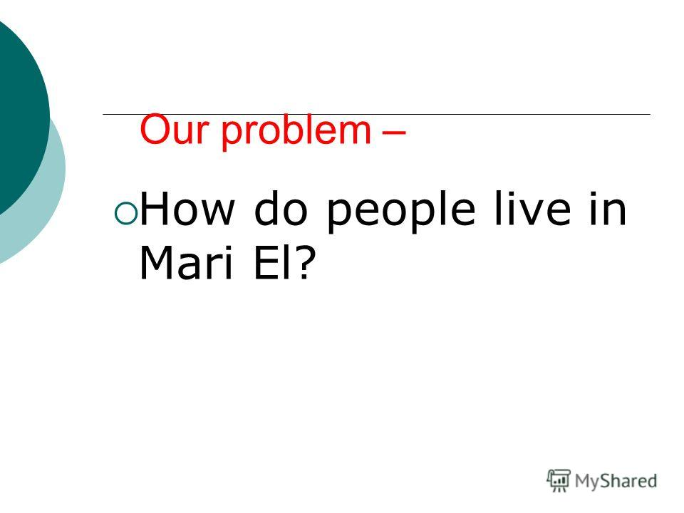 Our problem – How do people live in Mari El?