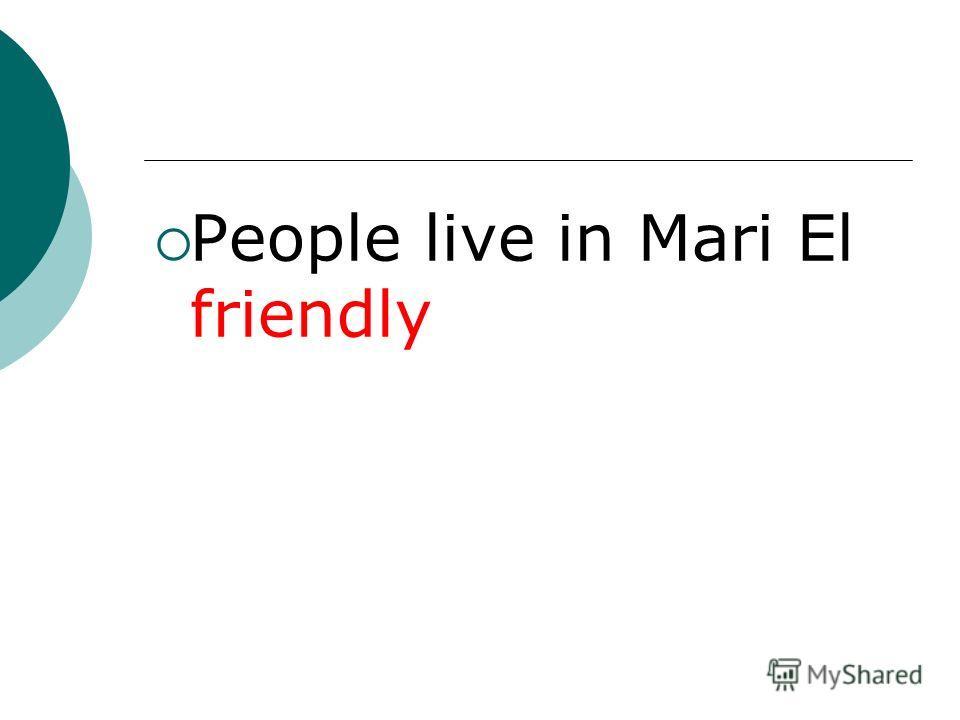 People live in Mari El friendly
