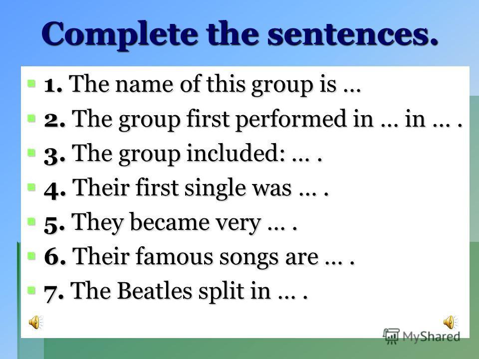 4. Their first single was …. 4. Their first single was …. a. «Yesterday» a. «Yesterday» b. «Yellow Submarine» b. «Yellow Submarine» c. «Love Me Do». c. «Love Me Do». 5. The Beatles split in …. 5. The Beatles split in …. a. 1969 a. 1969 b. 1970 b. 197