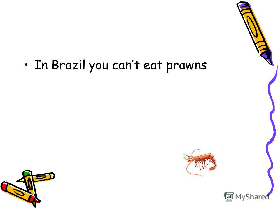 In Brazil you cant eat prawns