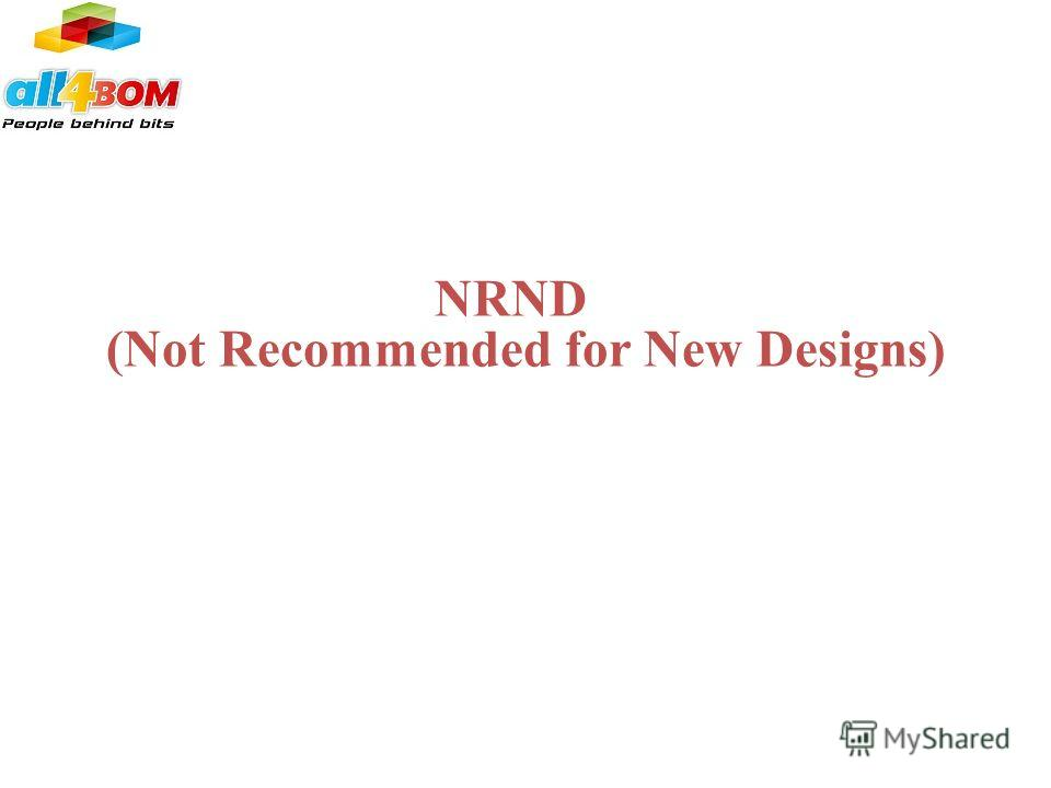 NRND (Not Recommended for New Designs)
