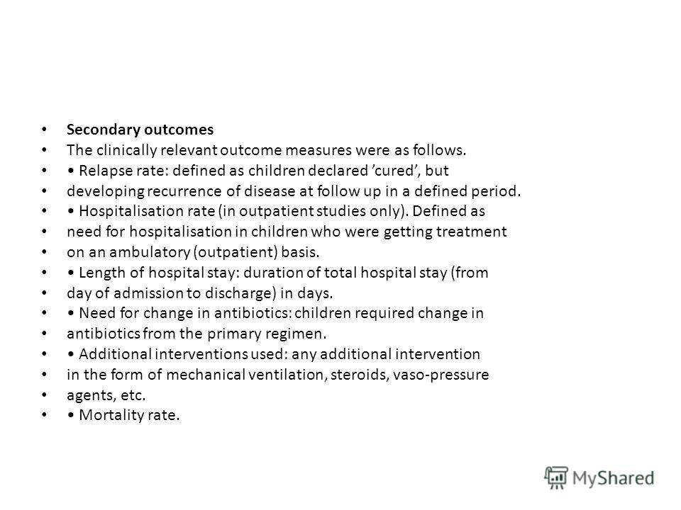 Secondary outcomes The clinically relevant outcome measures were as follows. Relapse rate: defined as children declared cured, but developing recurrence of disease at follow up in a defined period. Hospitalisation rate (in outpatient studies only). D