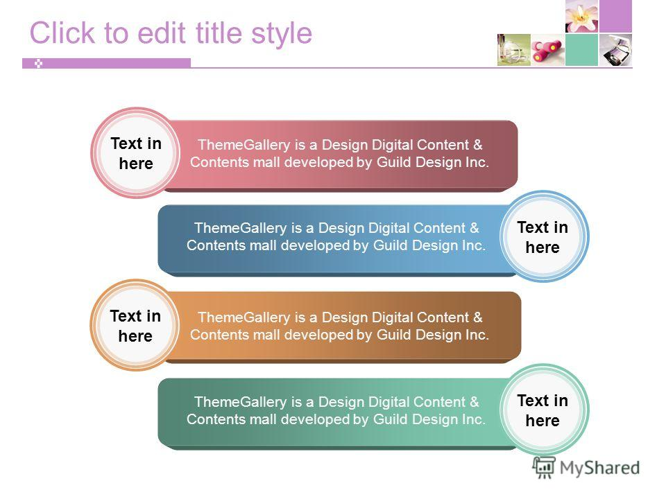Click to edit title style ThemeGallery is a Design Digital Content & Contents mall developed by Guild Design Inc. Text in here