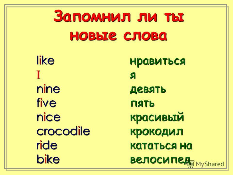 Запомнил ли ты новые слова like I nine five nice crocodile ride bike нравитьсяядевятьпятькрасивыйкрокодил кататься на велосипед