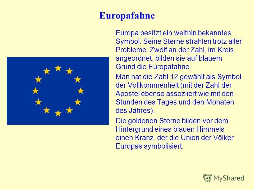 Europafahne Europa besitzt ein weithin bekanntes Symbol: Seine Sterne strahlen trotz aller Probleme. Zwölf an der Zahl, im Kreis angeordnet, bilden sie auf blauem Grund die Europafahne. Man hat die Zahl 12 gewählt als Symbol der Vollkommenheit (mit d