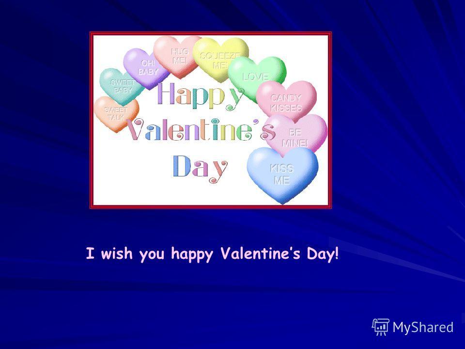 I wish you happy Valentines Day!
