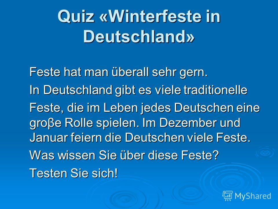 Quiz «Winterfeste in Deutschland» Feste hat man überall sehr gern. Feste hat man überall sehr gern. In Deutschland gibt es viele traditionelle In Deutschland gibt es viele traditionelle Feste, die im Leben jedes Deutschen eine grove Rolle spielen. Im