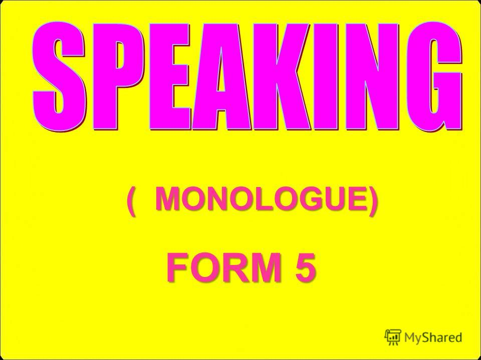 FORM 5 ( MONOLOGUE)