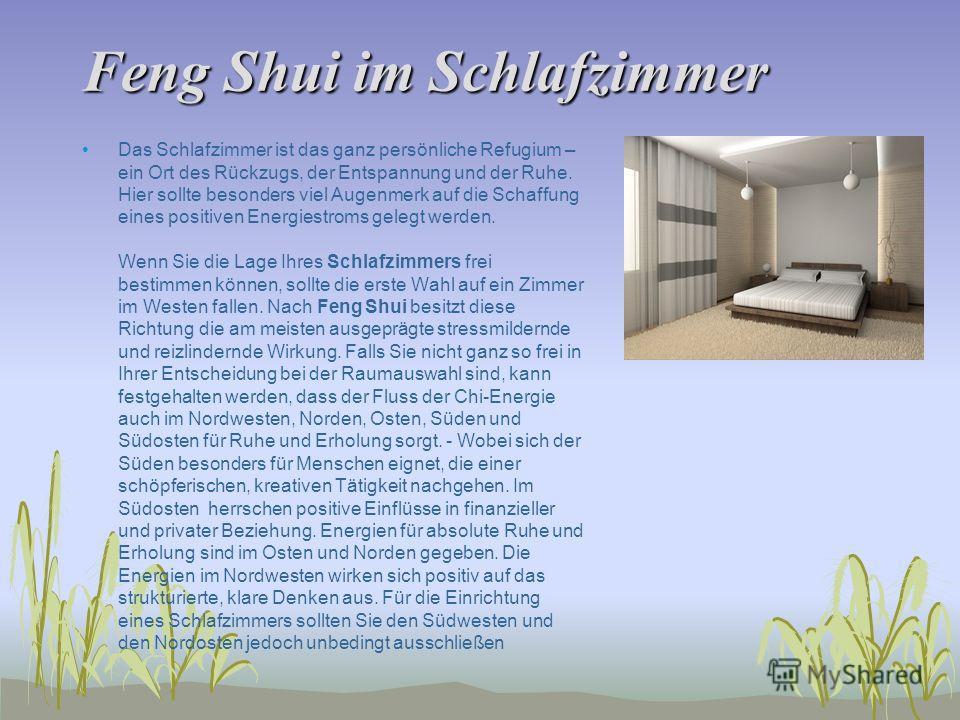 Feng Shui im Schlafzimmer Das Schlafzimmer ist das ganz persönliche Refugium – ein Ort des Rückzugs, der Entspannung und der Ruhe. Hier sollte besonders viel Augenmerk auf die Schaffung eines positiven Energiestroms gelegt werden. Wenn Sie die Lage I