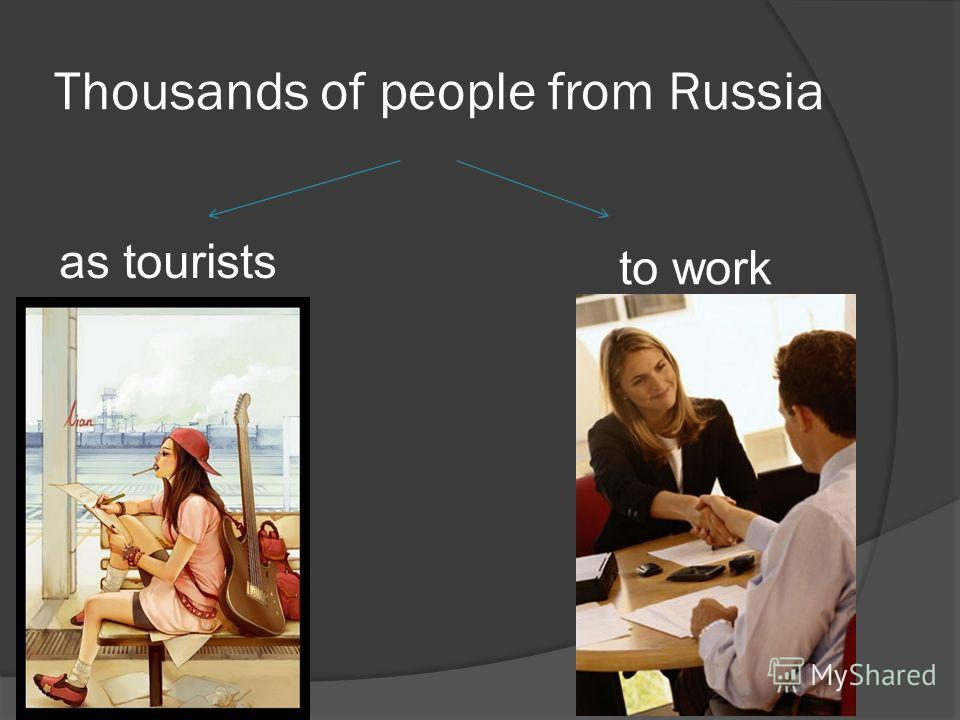 Thousands of people from Russia as tourists to work