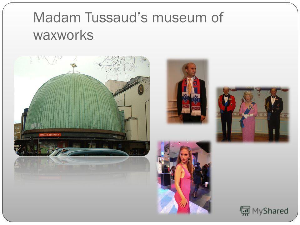 Madam Tussauds museum of waxworks