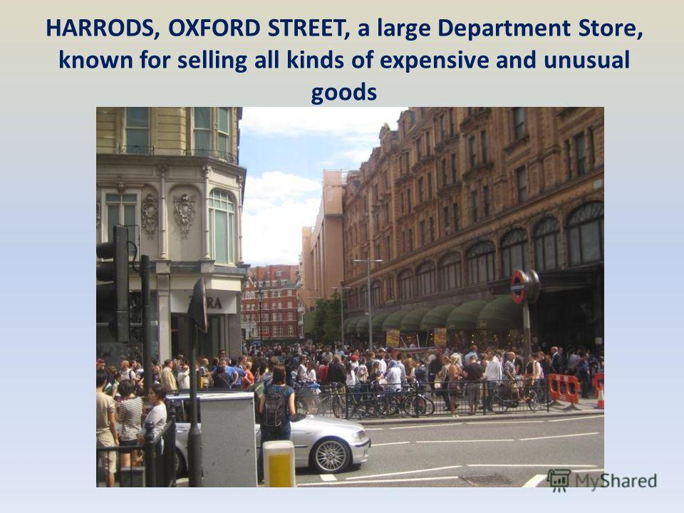 HARRODS, OXFORD STREET, a large Department Store, known for selling all kinds of expensive and unusual goods