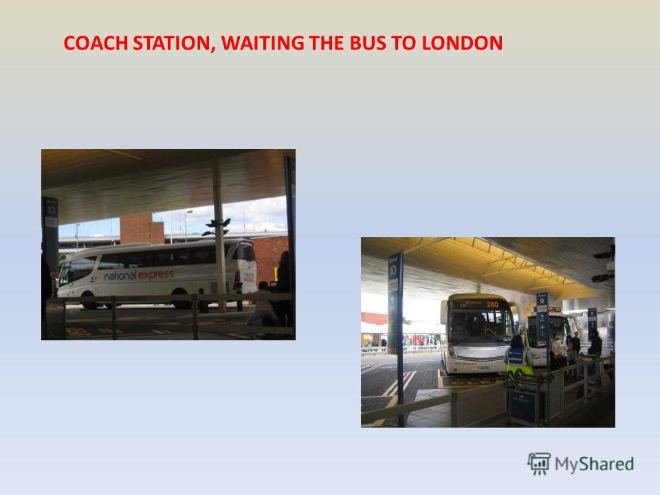 COACH STATION, WAITING THE BUS TO LONDON