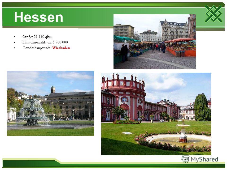 Hessen Größe: 21 110 qkm Einwohnerzahl: ca. 5 700 000 Landeshauptstadt: Wiesbaden