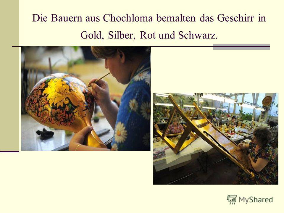 Die Bauern aus Chochloma bemalten das Geschirr in Gold, Silber, Rot und Schwarz.