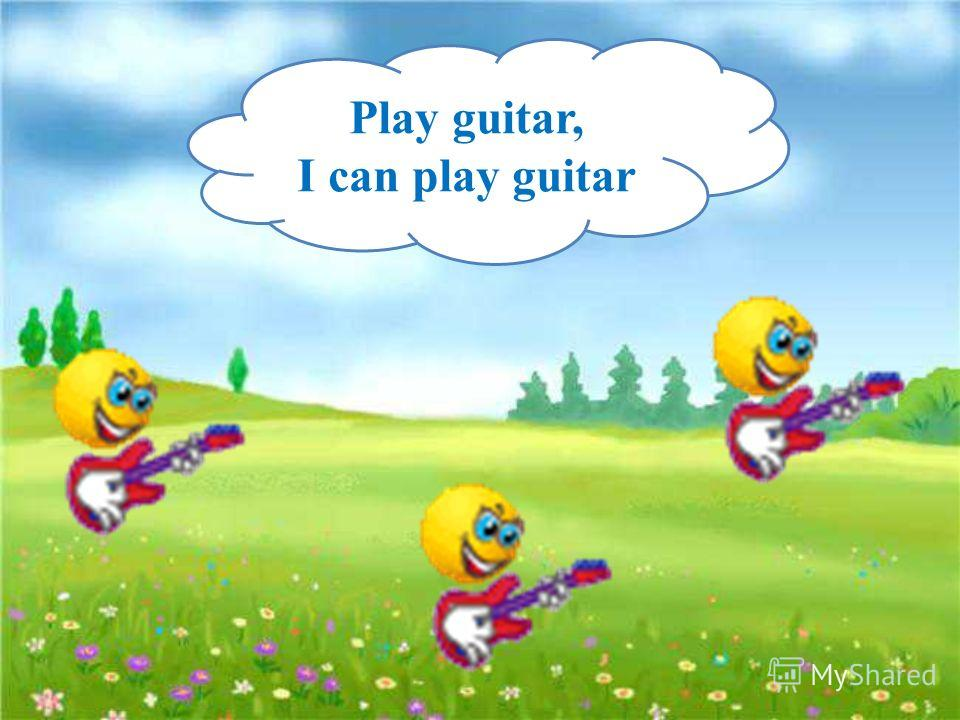 Play guitar, I can play guitar