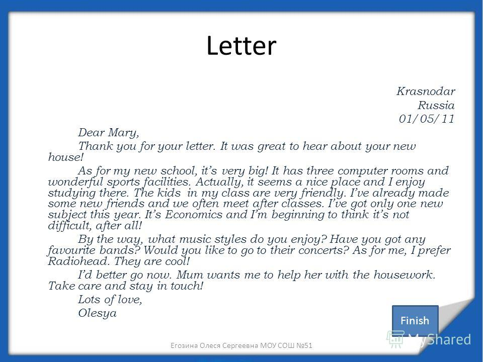 Letter Krasnodar Russia 01/05/11 Dear Mary, Thank you for your letter. It was great to hear about your new house! As for my new school, its very big! It has three computer rooms and wonderful sports facilities. Actually, it seems a nice place and I e