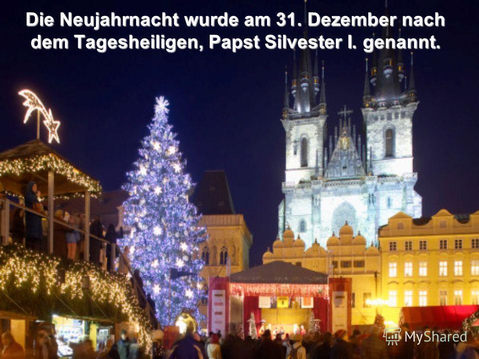 Die Neujahrnacht wurde am 31. Dezember nach dem Tagesheiligen, Papst Silvester I. genannt.