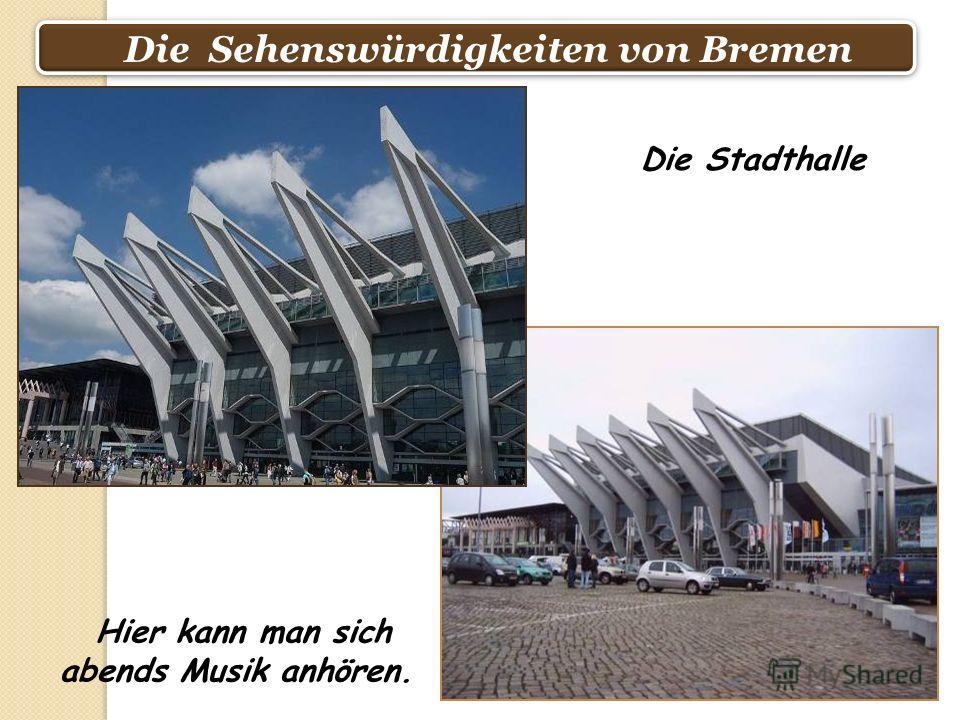 Die Sehenswürdigkeiten von Bremen Die Stadthalle Hier kann man sich abends Musik anhören.