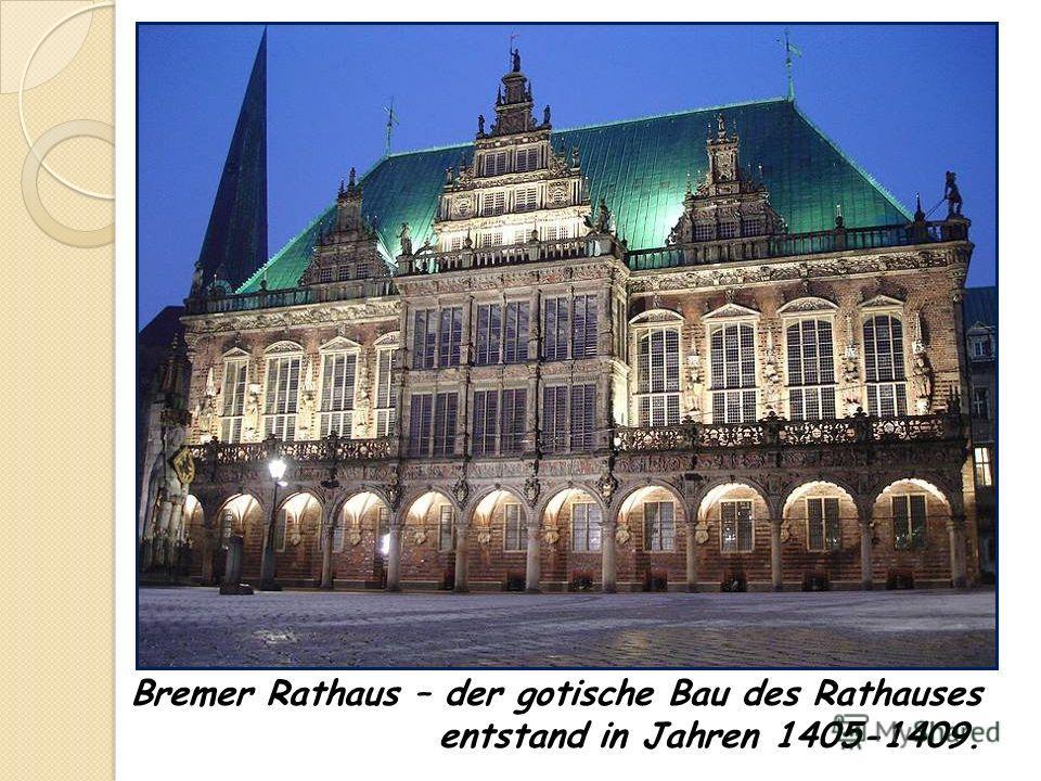Bremer Rathaus – der gotische Bau des Rathauses entstand in Jahren 1405-1409.
