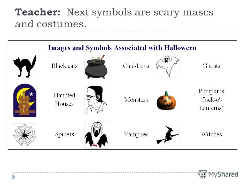 Teacher: Next symbols are scary mascs and costumes.