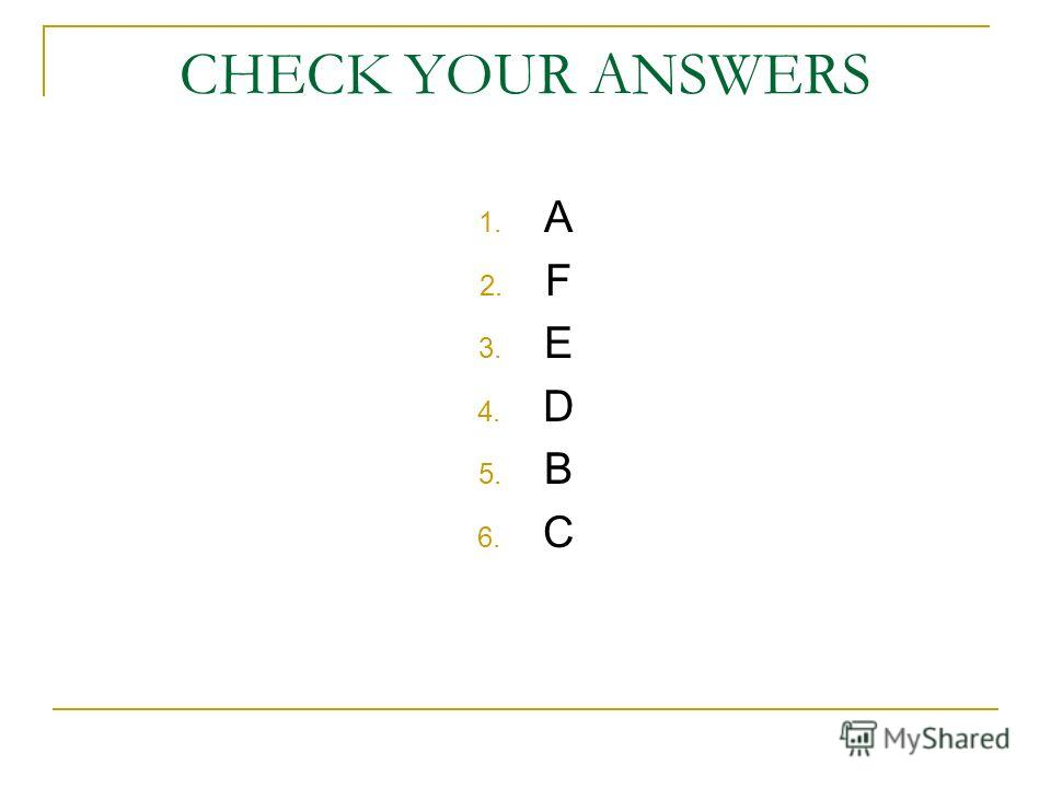 CHECK YOUR ANSWERS 1. A 2. F 3. E 4. D 5. B 6. C
