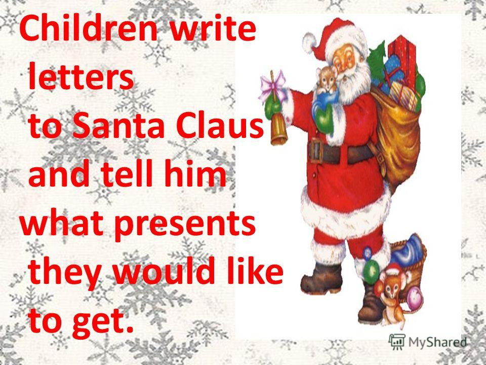 Children write letters to Santa Claus and tell him what presents they would like to get.