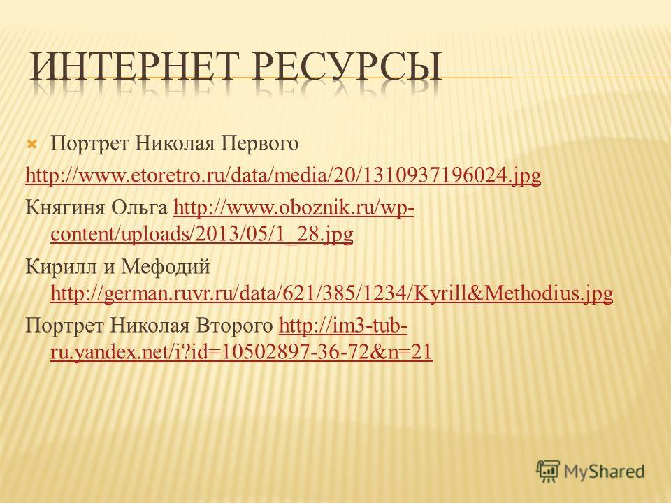 Портрет Николая Первого http://www.etoretro.ru/data/media/20/1310937196024. jpg Княгиня Ольга http://www.oboznik.ru/wp- content/uploads/2013/05/1_28.jpghttp://www.oboznik.ru/wp- content/uploads/2013/05/1_28. jpg Кирилл и Мефодий http://german.ruvr.ru