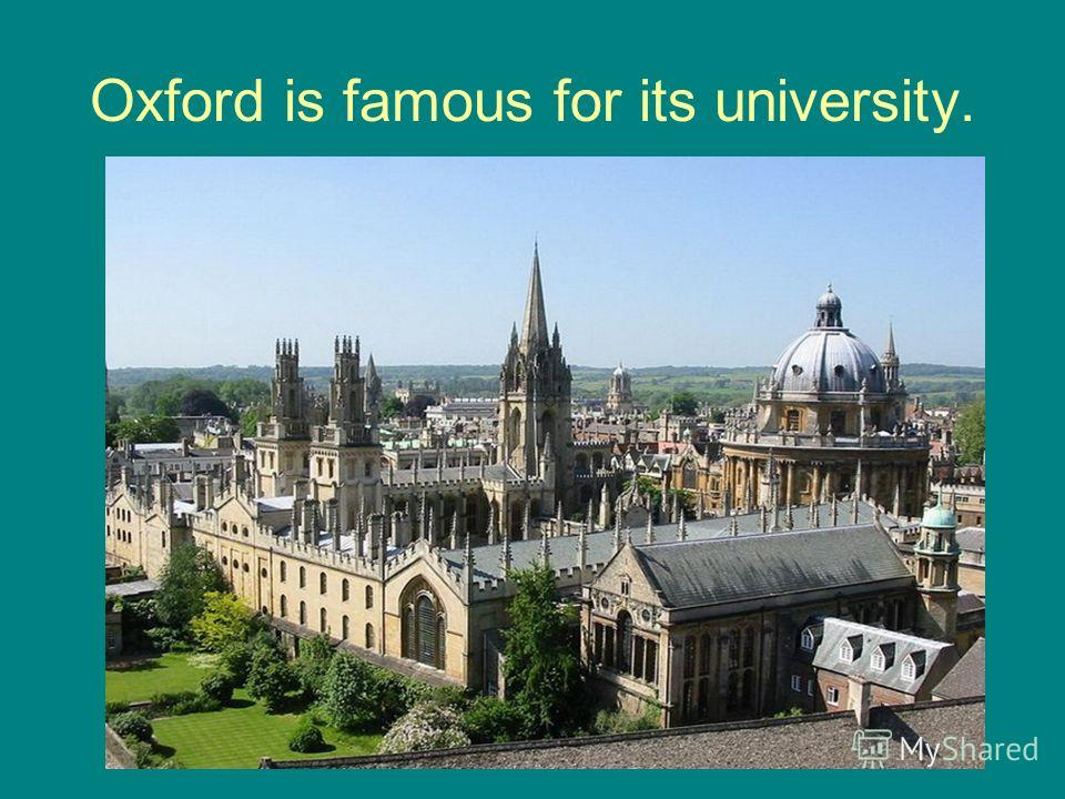 Oxford is famous for its university.