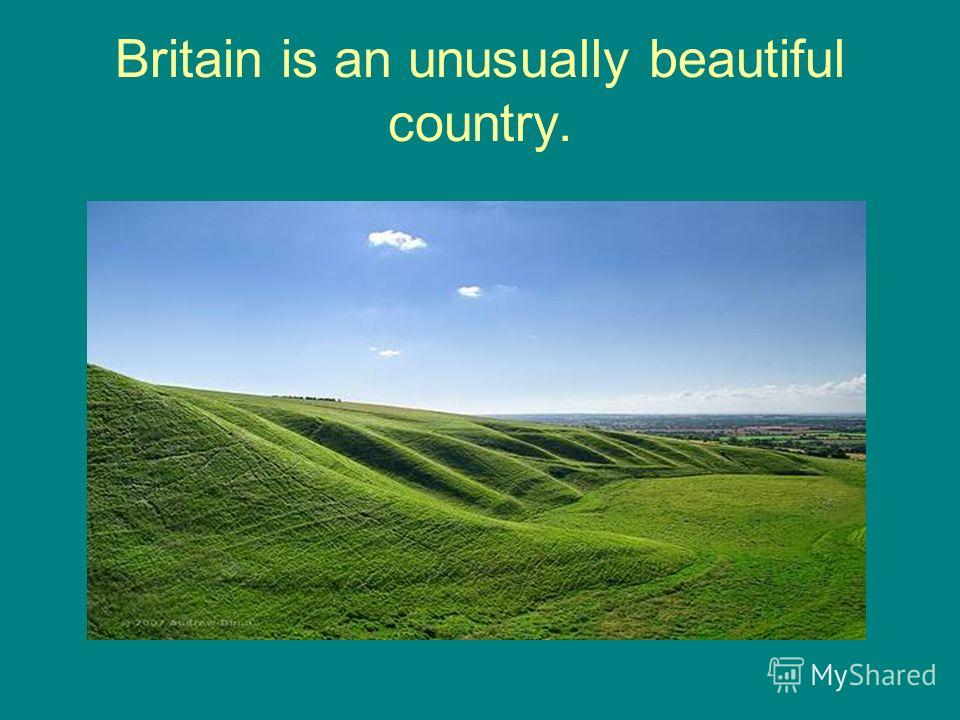 Britain is an unusually beautiful country.