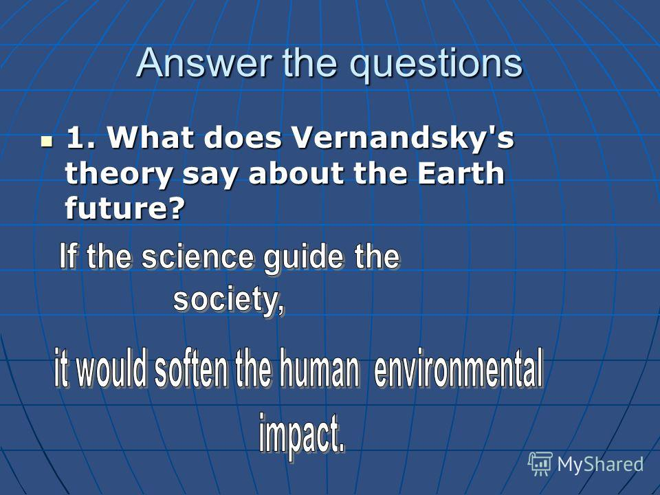 Answer the questions 1. What does Vernandsky's theory say about the Earth future? 1. What does Vernandsky's theory say about the Earth future?