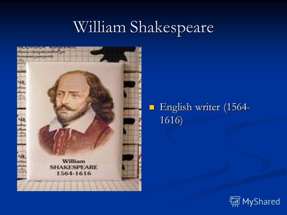 William Shakespeare English writer (1564- 1616)