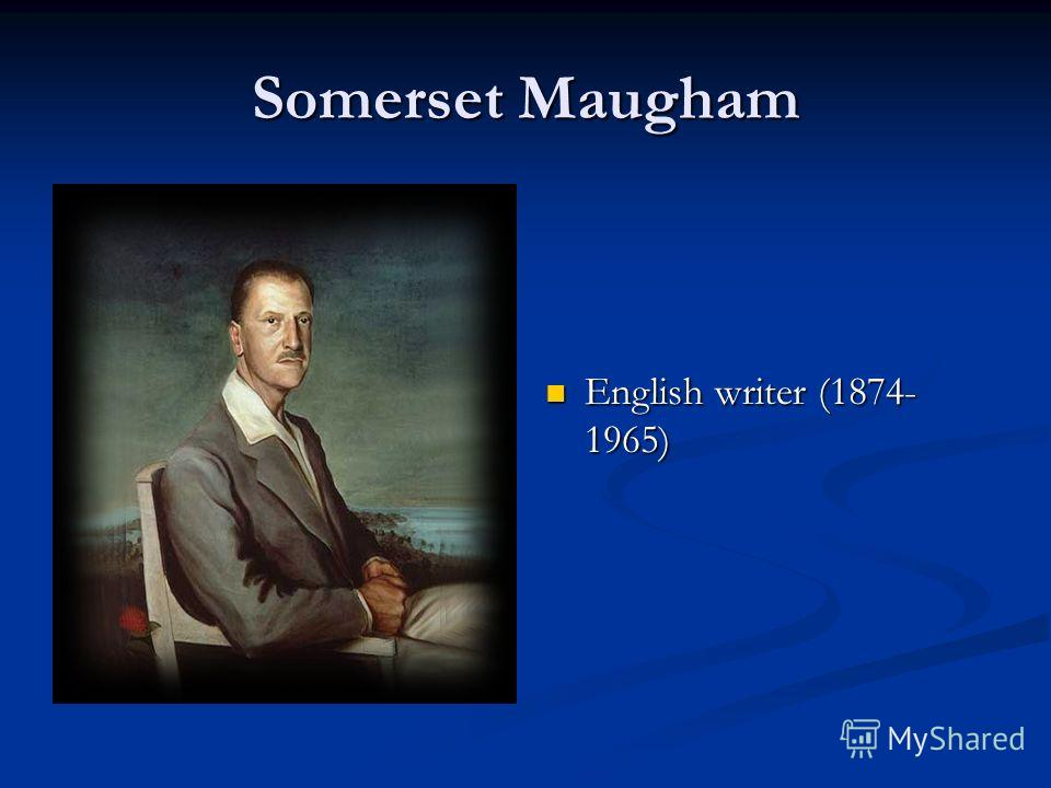 Somerset Maugham English writer (1874- 1965)