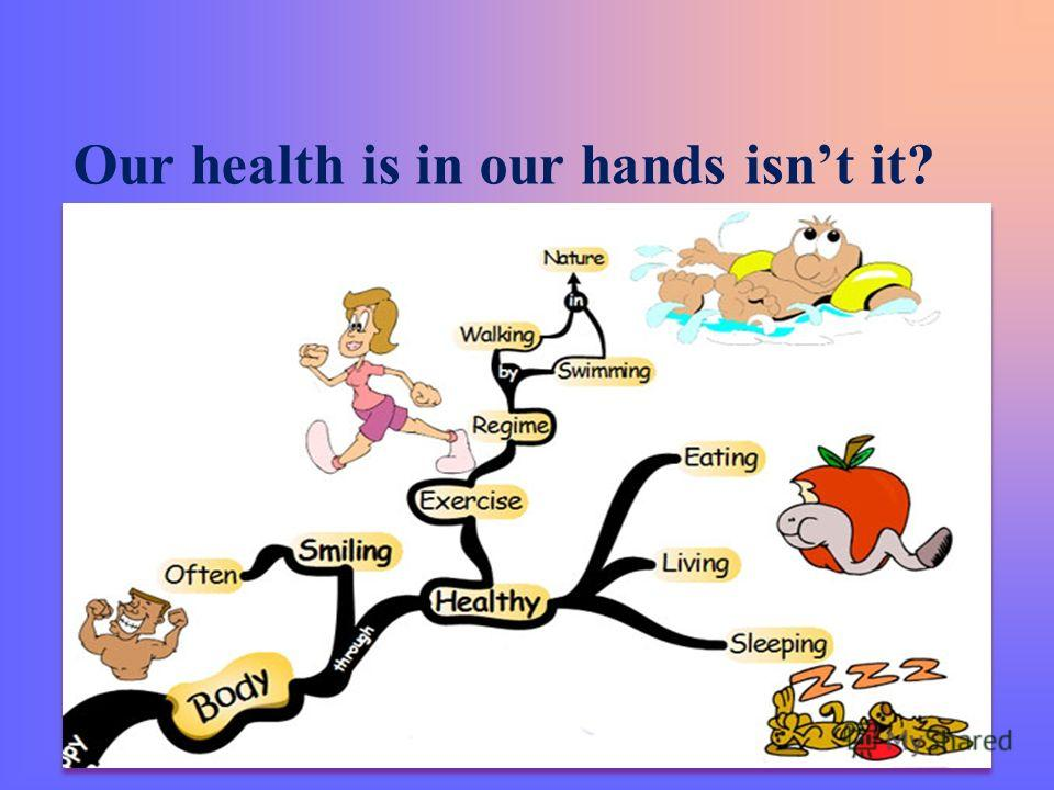 Our health is in our hands isnt it?