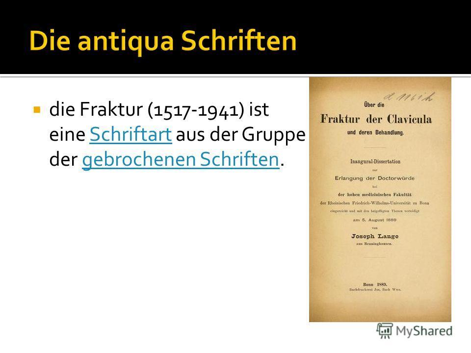 die Fraktur (1517-1941) ist eine Schriftart aus der Gruppe der gebrochenen Schriften.Schriftartgebrochenen Schriften