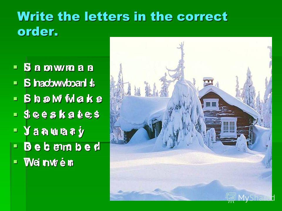 Write the letters in the correct order. N a m w o n s N a m w o n s L l a b w o n s L l a b w o n s E k a l f w o n s E k a l f w o n s S e t a k s e c I S e t a k s e c I Y r a u n a j Y r a u n a j R e b m e c e d R e b m e c e d T e r w i n T e r